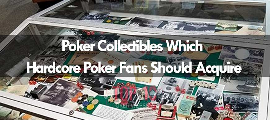 Poker Memorabilia Worth Collecting By Hardcore Poker Fans