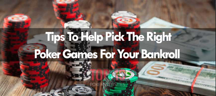Tips To Choosing The Right Poker Games That Fit Your Bankroll